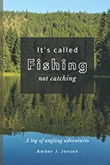 It's called FISHING not catching: A log of angling adventures Paperback