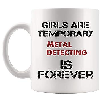 Forever Metal Detecting Mug Coffee Cup Tea Mugs Gift | Girls Are Temporary detector Metal Detectors