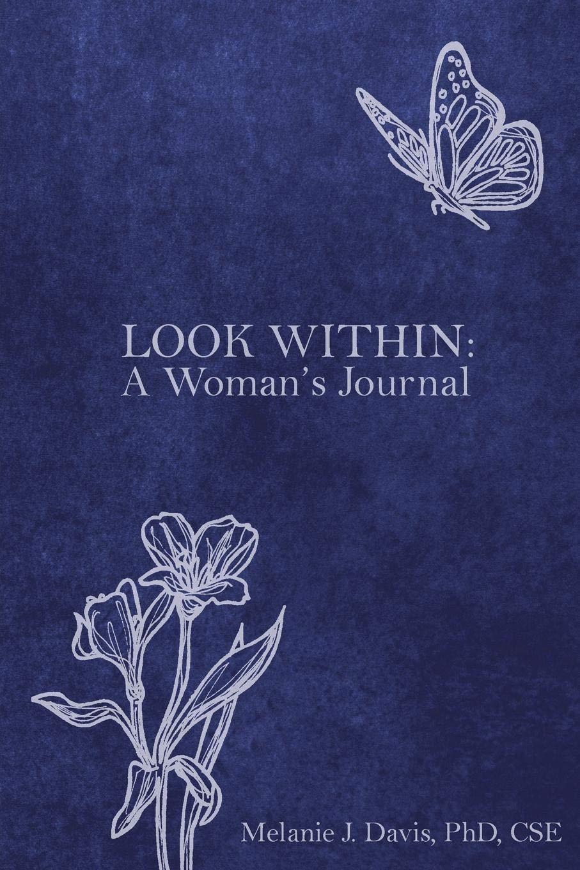 Look Within A Woman S Journal Davis Melanie 9780988831957 Amazon Com Books