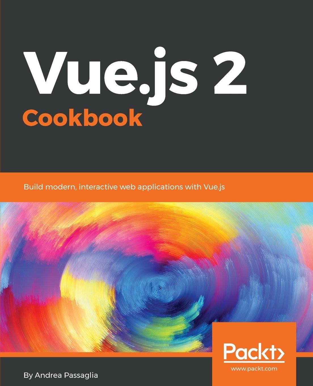 Vuejs 2 cookbook andrea passaglia 9781786468093 amazon books ccuart Choice Image