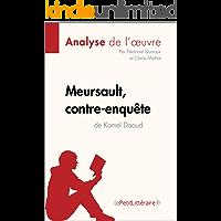 Meursault, contre-enquête de Kamel Daoud (Analyse de l'œuvre): Comprendre la littérature avec lePetitLittéraire.fr (Fiche de lecture) (French Edition)