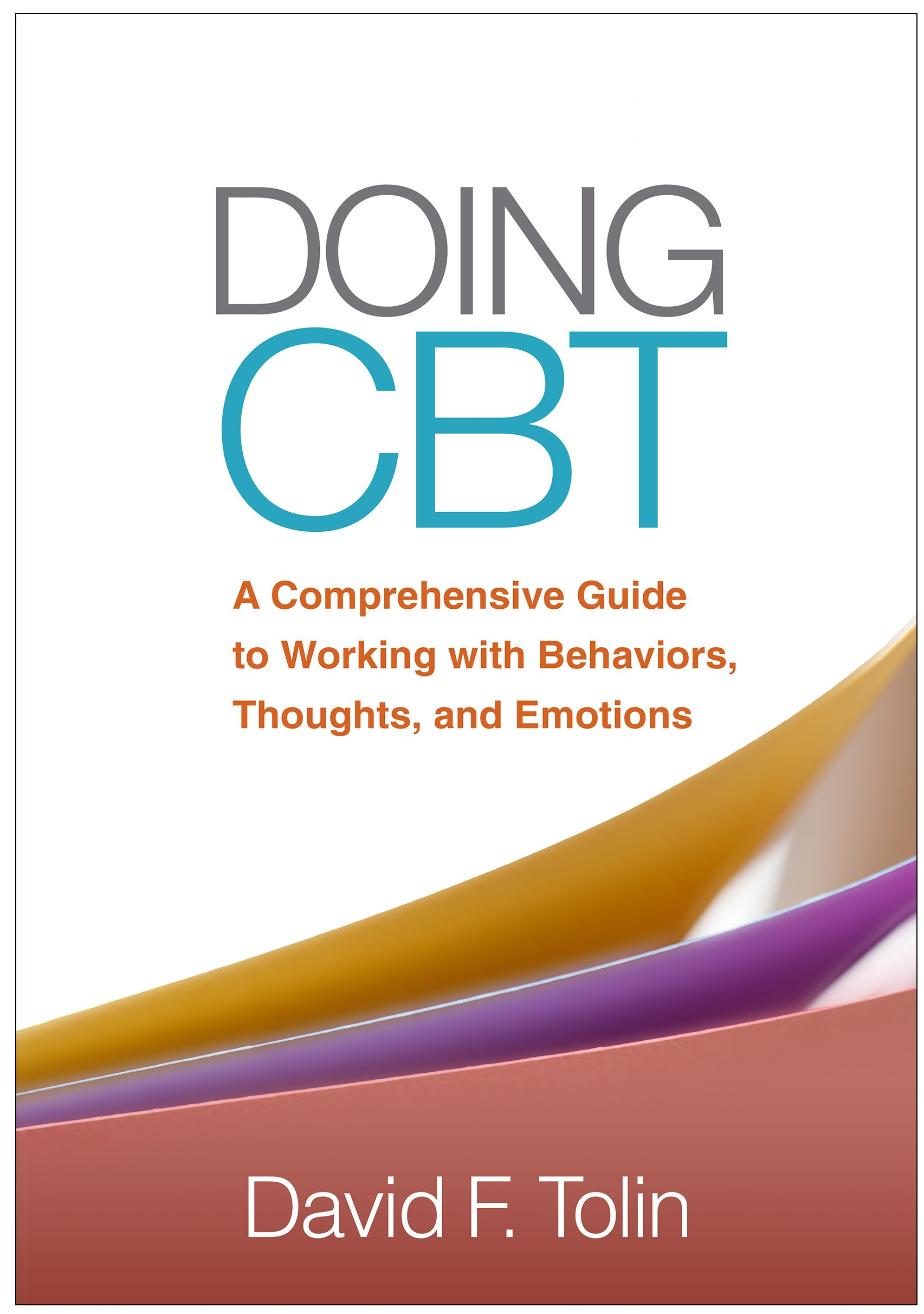 Doing CBT  A Comprehensive Guide To Working With Behaviors Thoughts And Emotions