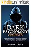 Dark Psychology Secrets: The Beginner's Guide to Learn Covert Emotional Manipulation, NLP, Mind Control Techniques…