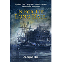 In For The Long Haul: First Fleet Voyage & Colonial Australia: The Convicts' Perspective