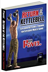 Return of the Kettlebell: Explosive Kettlebell Training for Explosive Muscle Gains Kindle Edition