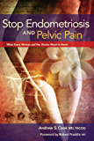 Stop Endometriosis and Pelvic Pain: What Every Woman and Her Doctor Need to Know