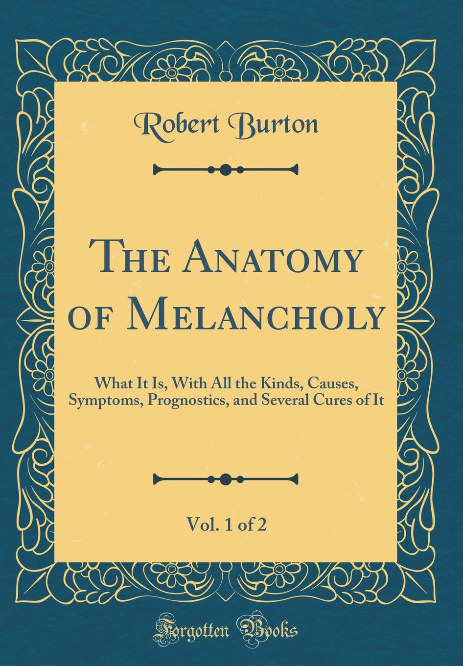 Download The Anatomy of Melancholy, Vol. 1 of 2: What It Is, With All the Kinds, Causes, Symptoms, Prognostics, and Several Cures of It (Classic Reprint) ebook