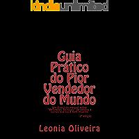 """Guia Prático do Pior Vendedor do Mundo: Um divertido manual sobre """"Refinadas Técnicas"""" de vendas e outras que você nem imagina!"""