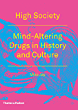 High Society: Mind-Altering Drugs in History and Culture