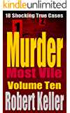 Murder Most Vile Volume 10: 18 Shocking True Crime Murder Cases (True Crime Murder Books)