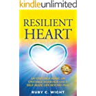 RESILIENT HEART: UNSTABLE HOME, AN UNSTABLE MARRIAGE, AND A SELF-MADE LIFE BEYOND PAIN