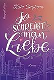 So schreibt man Liebe (German Edition)