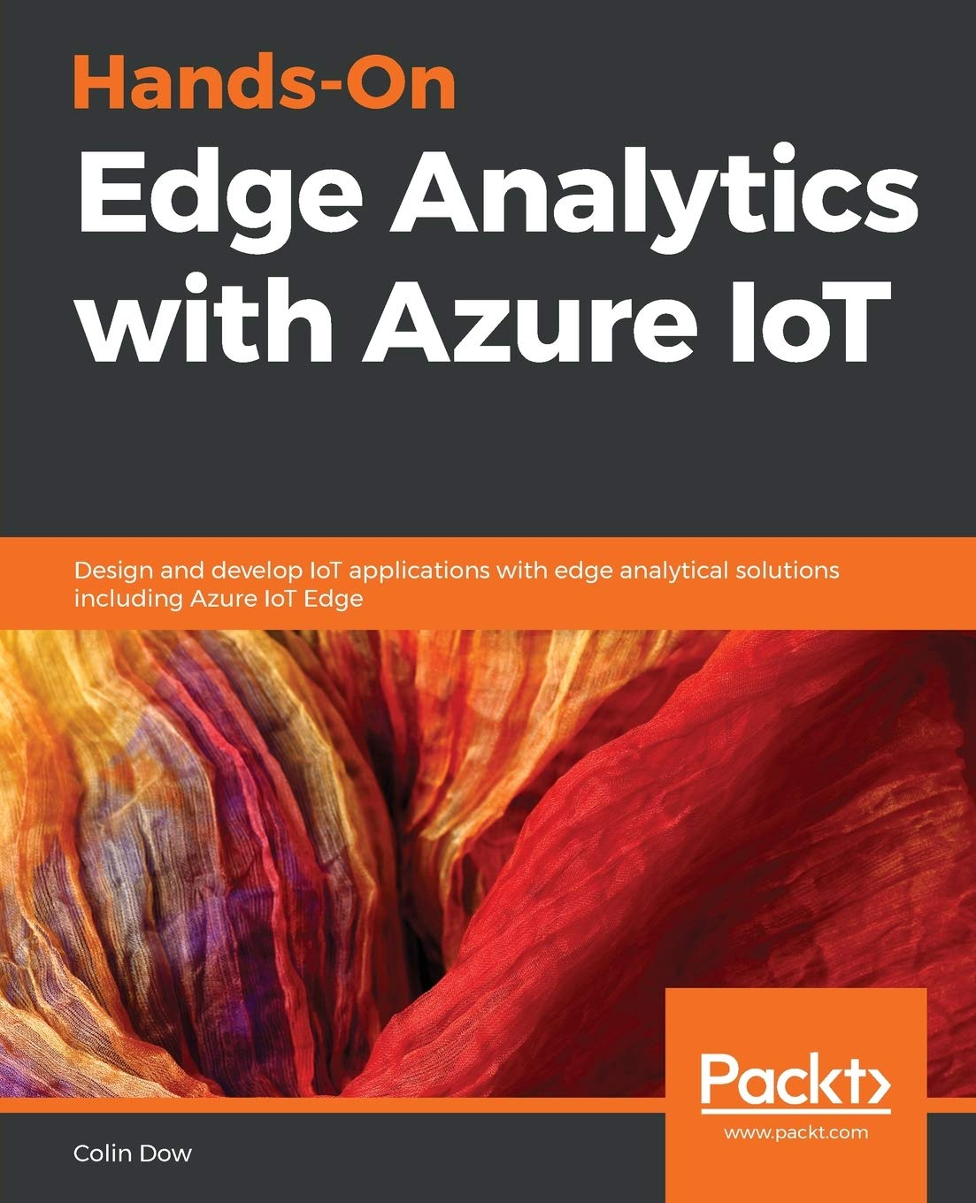 Hands-On Edge Analytics with Azure IoT: Design and develop IoT applications with edge analytical solutions including Azure IoT Edge