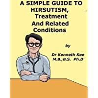 A Simple Guide to Hirsutism, Treatment and Related Diseases (A Simple Guide to Medical Conditions)