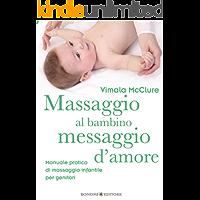 Massaggio al bambino, messaggio d'amore: Manuale pratico di massaggio infantile per genitori: 9 (Educazione pre e perinatale)