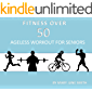 Fitness Over 50: Ageless Workout for Seniors (Exercise  at all ages Book 1)