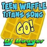 Teen Waffle Titans Song Go