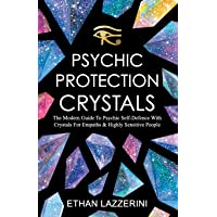 Psychic Protection Crystals: The Modern Guide to Psychic Self Defence with Crystals for Empaths and Highly Sensitive People