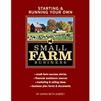 Starting & Running Your Own Small Farm Business: Small-Farm Success Stories * Financial...