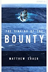 The Sinking of the Bounty: The True Story of a Tragic Shipwreck and its Aftermath (Kindle Single) Kindle Edition
