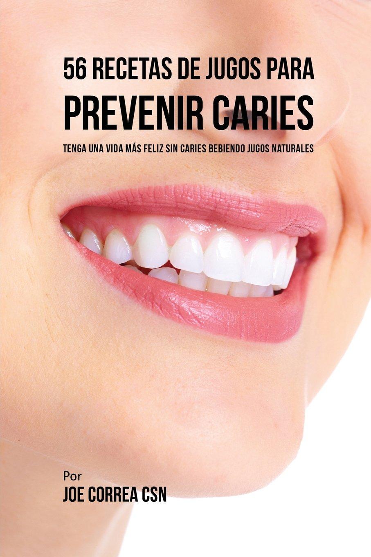 56 Recetas de Jugos Para Prevenir Caries: Haga su Camino Con Jugos ...