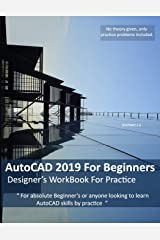 AutoCAD 2019 For Beginners : Designers WorkBook For Practice Paperback