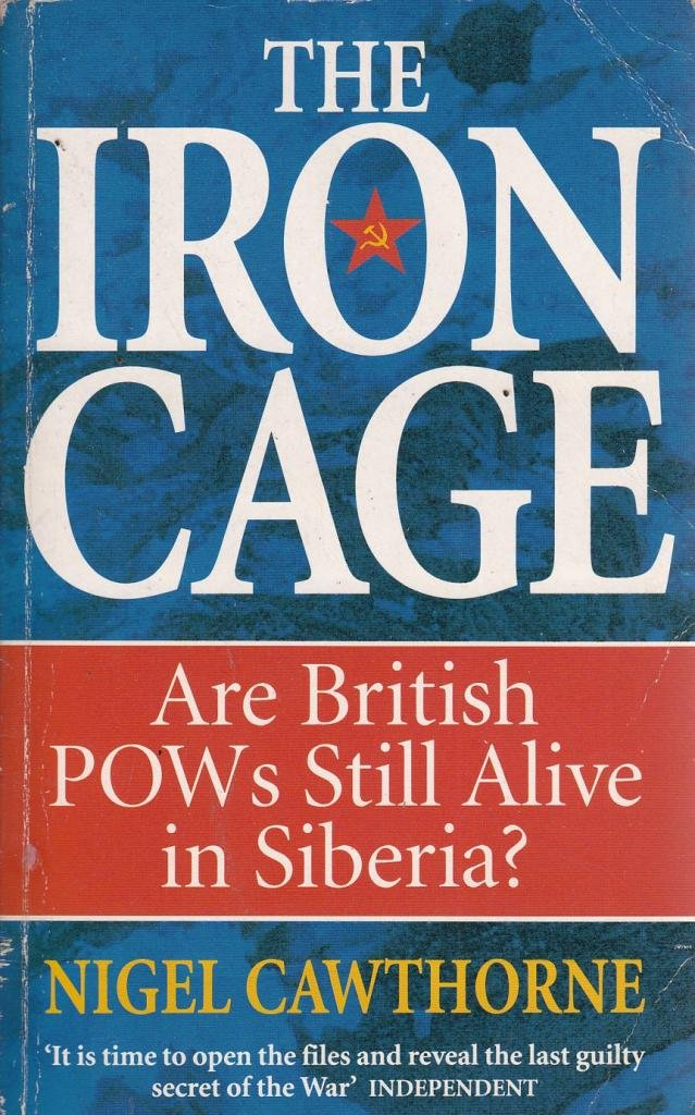 The Iron Cage: Are British Prisoners of War Abandoned in Soviet Hands Still Alive in Siberia?