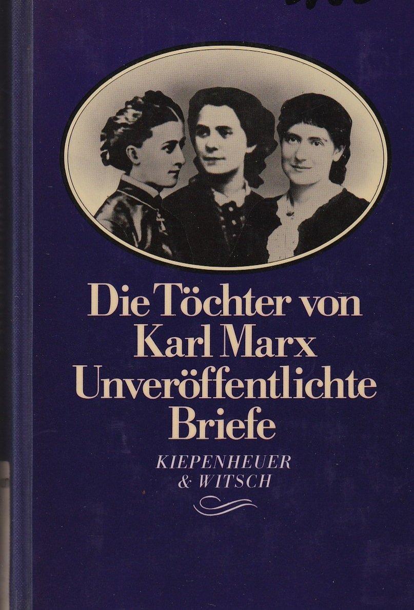 Die Töchter von Karl Marx. Unveröffentlichte Briefe