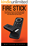 Fire Stick: The Ultimate Amazon Fire Stick User Guide To TV, Movies, Apps, Games & Much More! Plus Advanced Tips And Tricks! (Streaming Devices, Amazon ... TV Stick User Guide, How To Use Fire Stick)