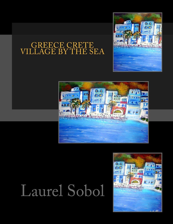 Read Online Greece Crete Village by the Sea (Fine Art and Rainbow Journals~ Soli Deo Gloria) PDF