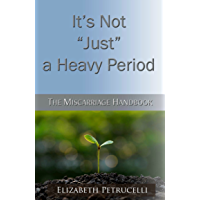 """It's Not """"Just"""" a Heavy Period; The Miscarriage Handbook (English Edition)"""