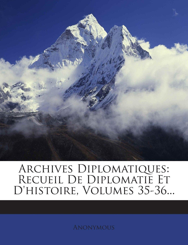 Archives Diplomatiques: Recueil de Diplomatie Et D'Histoire, Volumes 35-36... (French Edition) PDF