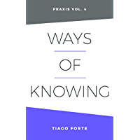 Ways of Knowing: Praxis Volume 4 (English Edition)