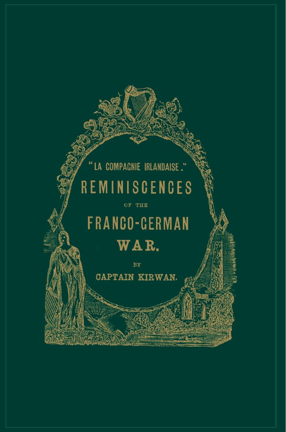 Download La Compagnie Irlandaise: Reminiscences of the Franco-German War pdf epub