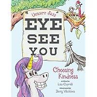Unicorn Jazz Eye See You: Choosing Kindness