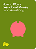 How to Worry Less About Money (The School of Life Book 5) (English Edition)