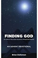 Finding God: An Advent Devotional: Finding God in some of the most unusual and unexpected places Kindle Edition