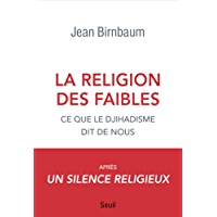 La religion des faibles - Ce que le djihadisme dit de nous