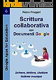 Scrittura collaborativa con Documenti Google: Scrivere, dettare, chattare insieme ovunque (Google Apps for Education Vol. 6)