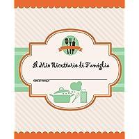 Il Mio Ricettario di Famiglia: 100 pagine di ricette - crea il tuo libro di ricette di famiglia personale usando questo diario (include tabelle di ... e tabelle delle ricette) [20 x 25,5 cm circa]