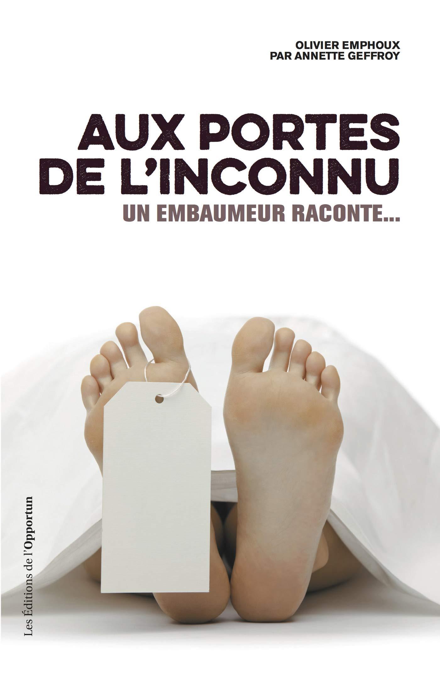 Aux portes de l'inconnu - Un embaumeur raconte: Un embaumeur raconte… (HORS COLL) por Olivier Emphoux