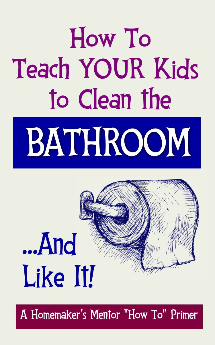 How to Teach YOUR Kids to Clean the Bathroom