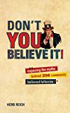 Don't You Believe It!: Exposing the Myths Behind Commonly Believed Fallacies