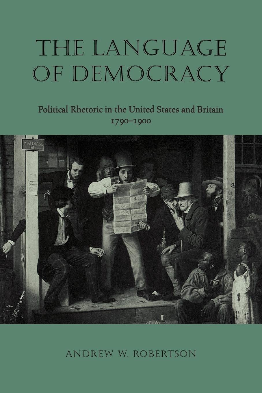 The Language of Democracy: Political Rhetoric in the United States and Britain, 1790–1900