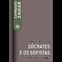 Sócrates e os sofistas: Uma iniciação à filosofia (Expresso Zahar)