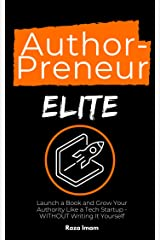 AuthorPreneur Elite: Launch a Book and Grow Your Authority Like a Tech Startup - WITHOUT Writing It Yourself (Digital Marketing Mastery 4) Kindle Edition