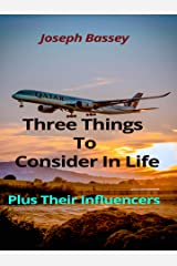 Three Things To Consider In Life: Plus Their Influencers Kindle Edition