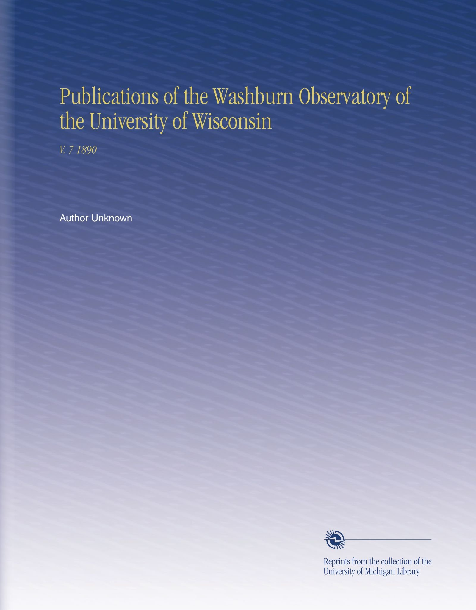 Read Online Publications of the Washburn Observatory of the University of Wisconsin: V. 7 1890 pdf epub