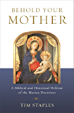 Behold Your Mother: A Biblical and Historical Defense of the Marian Doctrines (English Edition)