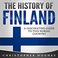 The History of Finland: A Fascinating Guide to this Nordic Country